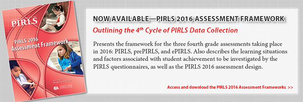 Now Available—PIRLS 2016 Assessment Framework. Outlining the 4th Cycle of PIRLS Data Collection. Presents the framework for the three fourth grade assessments taking place in 2016: PIRLS, prePIRLS, and ePIRLS—an innovative assessment of online reading. Also describes the learning situations and factors associated with student achievement to be investigated by the PIRLS questionnaires, as well as the PIRLS 2016 assessment design. Access and download the PIRLS 2016 Assessment Frameworks.