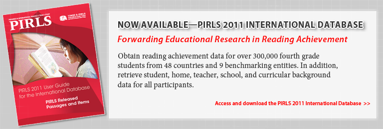 Now Available—PIRLS 2011 International Database. Forwarding Educational Research in Reading Achievement. Obtain reading achievement data for over 300,000 fourth grade students from 48 countries and 9 benchmarking entities. In addition, retrieve student, home, teacher, school, and curricular background data for all participants. Access and download the PIRLS 2011 International Database.