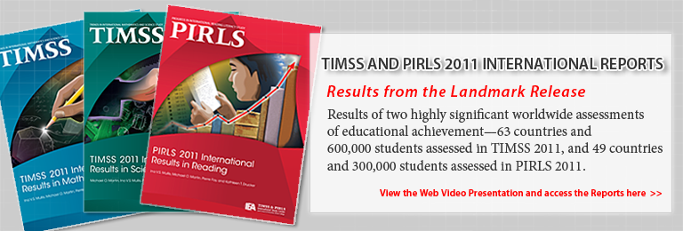TIMSS and PIRLS 2011 International Reports, Results from the Landmark Release. Results of two highly significant worldwide assessments of educational achievement - 63 countries and 600,000 students assessed in TIMSS 2011, and 49 countries and 300,000 students assessed in PIRLS 2011. View the Web Video Presentation and access the Reports here.